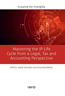 Mastering the IP Life Cycle from a Legal, Tax and Accounting Perspective: Grasping the Intangible