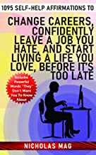 1095 Self-Help Affirmations to Change Careers, Confidently Leave a Job You Hate, and Start Living a Life You Love, Before It's Too Late (English Edition)