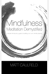 Mindfulness Meditation Demystified: A Simple Introductory Guide To Building Your Own Mindful Practice Kindle Edition