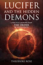 Lucifer and The Hidden Demons: A Practical Grimoire from The Order of Unveiled Faces (The Power of Magick)