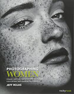 Photographing Women: Posing, Lighting, and Shooting Techniques for Portrait and Fashion Photography