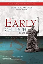 The Early Church (33–313): St. Peter, the Apostles, and Martyrs (Reclaiming Catholic History)