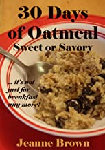 "30 Days of Oatmeal - Sweet or Savory: ""it's not just for breakfast any more"""