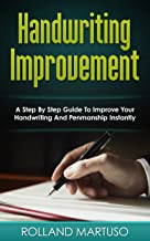 Handwriting Improvement!: A Step By Step Guide To Improve Your Handwriting And Penmanship Instantly (Improve Handwriting, Penmanship, Handwriting Analysis, Typography)