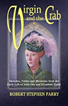 VIRGIN AND THE CRAB: Sketches, Fables and Mysteries from the early life of John Dee and Elizabeth Tudor