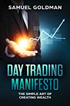 Day Trading Manifesto: The Simple Art of Creating Wealth