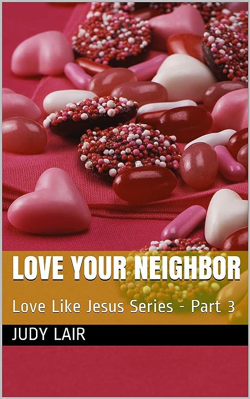 質素なアンティーク取り戻すLove Your Neighbor: Love Like Jesus Series - Part 3 (English Edition)