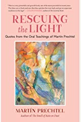 Rescuing the Light: Quotes from the Oral Teachings of Martín Prechtel (English Edition) Format Kindle