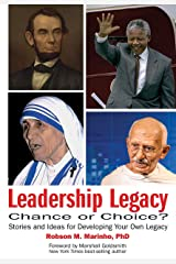 Leadership Legacy: Chance or Choice?: Stories and Ideas for Developing Your Own Legacy Kindle Edition