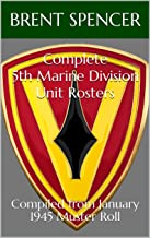 Complete 5th Marine Division Unit Rosters: Compiled from January 1945 Muster Roll (USMC WWII Unit Rosters)
