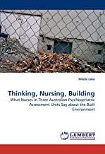 Thinking, Nursing, Building: What Nurses in Three Australian Psychogeriatric Assessment Units Say about the Built Environment