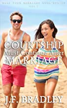 Courtship Must Continue After Marriage (Make Your Marriage Work, Solve Your Marital Problems, Add Spice To Your Marriage & Live A Happy Married Life Book 3)