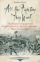 All the Fighting They Want: The Atlanta Campaign from Peachtree Creek to the City's Surrender, July 18–September 2, 1864 (Emerging Civil War Series)