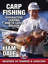 Carp Fishing: Hyperactive Carping, How to Catch Big Fish - Liam Dale (Masters of Fishing & Angling)