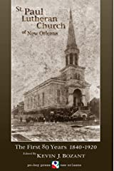 St. Paul Lutheran Church of New Orleans: The First 80 Years 1840-1920 Kindle Edition