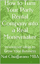 How to Turn Your Party Rental Company into a Real Moneymaker: Innovative Ideas to Grow Your Business