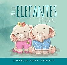 A los Elefantes les gusta... Cuento para dormir: Cuento Ilustrado Infantil de Elefantes para bebes y niños - Buenas Noches...