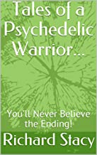 Tales of a Psychedelic Warrior.: You'll Never Believe the Ending!