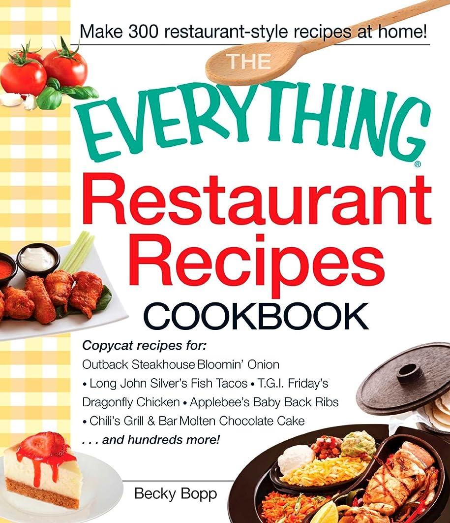 ハーフタール傷つきやすいThe Everything Restaurant Recipes Cookbook: Copycat recipes for Outback Steakhouse Bloomin' Onion, Long John Silver's Fish Tacos, TGI Friday's Dragonfly ... more! (Everything?) (English Edition)