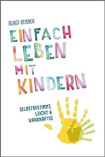 Einfach leben mit Kindern: selbstbestimmt, leicht und wahrhaftig (German Edition)