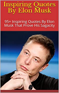 Inspiring Quotes By Elon Musk: 95+ Inspiring Quotes By Elon Musk That Prove His Sagacity