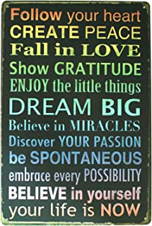 ARTCLUB Follow Your Heart Create Peace Fall in Love Dream Big Believe in Yourself Life is Now, Metal Tin Sign Vintage Plaque Home Bedroom Wall Decor, Size 8