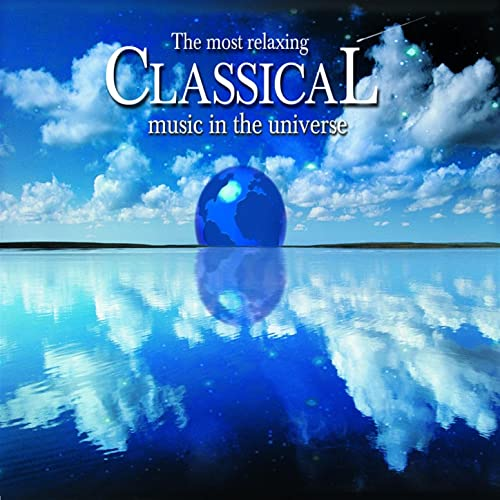 The Most Relaxing Classical Music In The Universe by Various