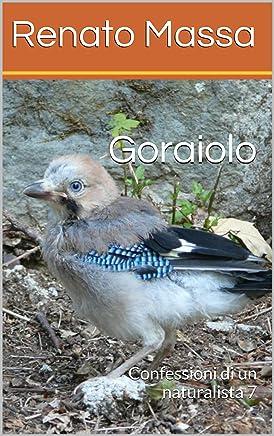 Goraiolo: Confessioni di un naturalista 7