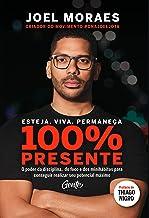 Esteja, viva, permaneça 100% Presente: O poder da disciplina, do foco e dos minihábitos para conseguir realizar seu potenc...