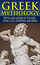 Greek Mythology: Myths And Legends Of The Gods, Titans, Zeus, Olympians and More! (Viking Mythology, Greece History, Greek Gods, Ancient Myths)