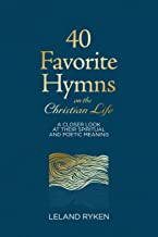 Best 40 Favorite Hymns on the Christian Life: A Closer Look at Their Spiritual and Poetic Meaning Review