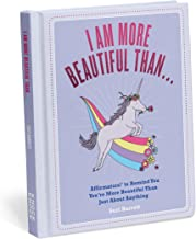 I Am More Beatiful Than . . . Affirmators! Book: Affirmators! to Remind You You're More Beautiful Than Just About Anything