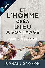Et l'homme créa Dieu à son image: La science à la rescousse du bonheur (French Edition) Kindle Edition