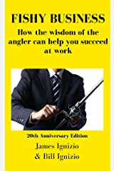 FISHY BUSINESS: How the wisdom of the angler can help you succeed at work Kindle Edition