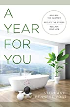 A Year For You: Release the Clutter, Reduce the Stress, Reclaim Your Life