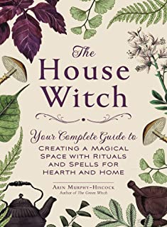 The House Witch: Your Complete Guide to Creating a Magical Space with Rituals and Spells..