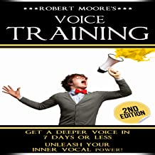 Voice Training: Get A Deeper Voice In 7 Days Or Less! Get Women Using Power, Influence, & Attraction!