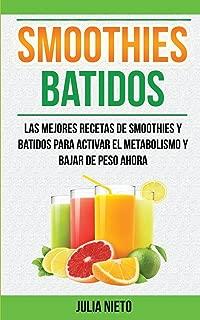 Smoothies: Batidos: Las Mejores Recetas de Smoothies y Batidos Para Activar el Metabolismo y Bajar de Peso Ahora (Spanish Edition)