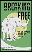 Breaking Free: How to be Completely Free from any Addiction
