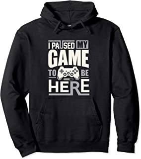 Funny retro gamer saying - I Paused My Game to Be Here T Sweat à Capuche