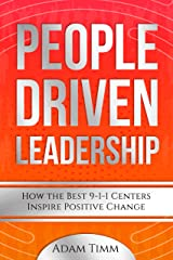 People Driven Leadership: How the Best 9-1-1 Centers Inspire Positive Change (The Healthy Dispatcher series Book 2) Kindle Edition