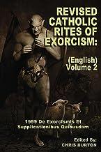 Revised Catholic Rites Of Exorcism: (English) - Volume 2: 1999 De Exorcismis Et Supplicationibus Quibusdam
