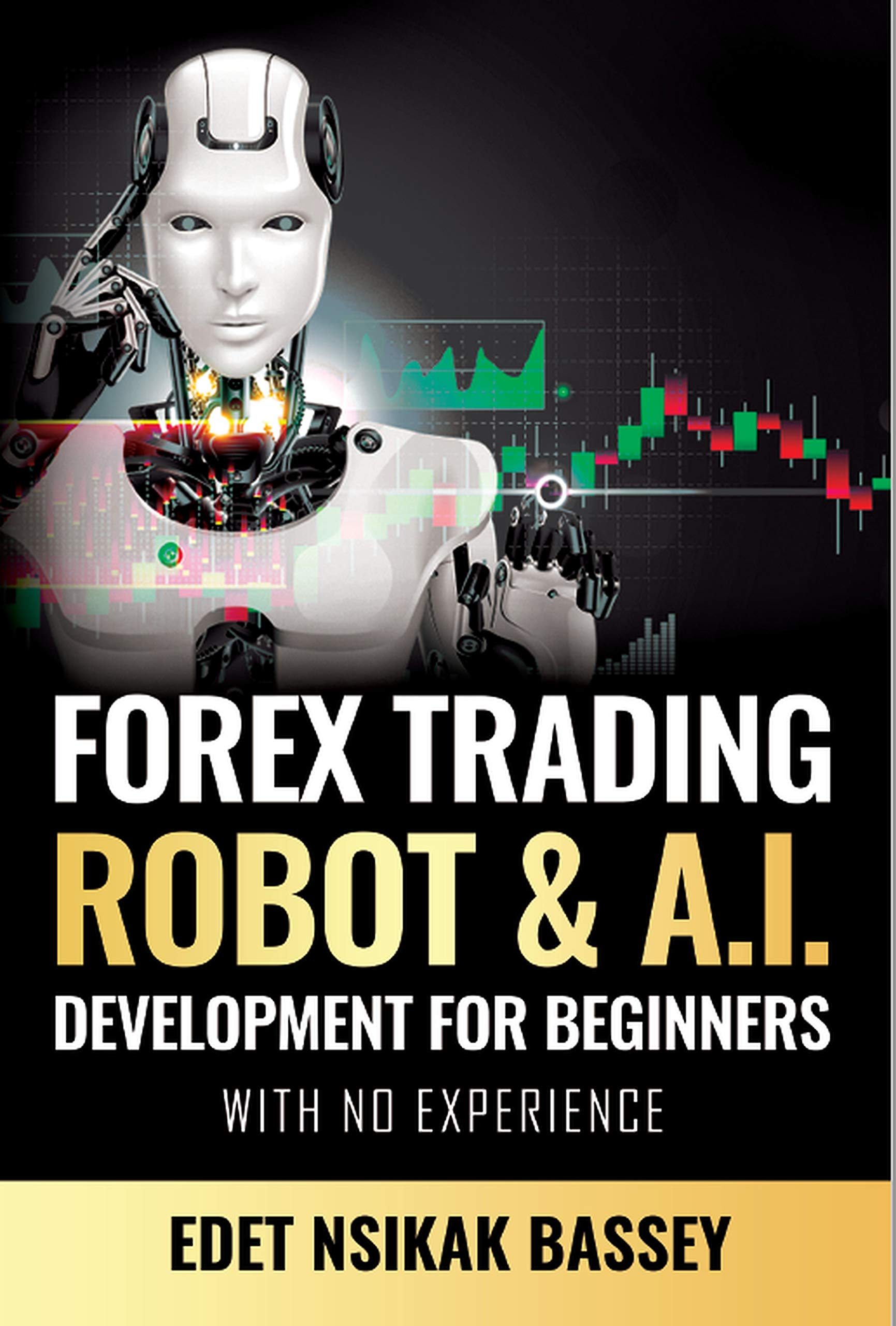Forex Trading Robot and A.I. Development for Beginners With No Experience