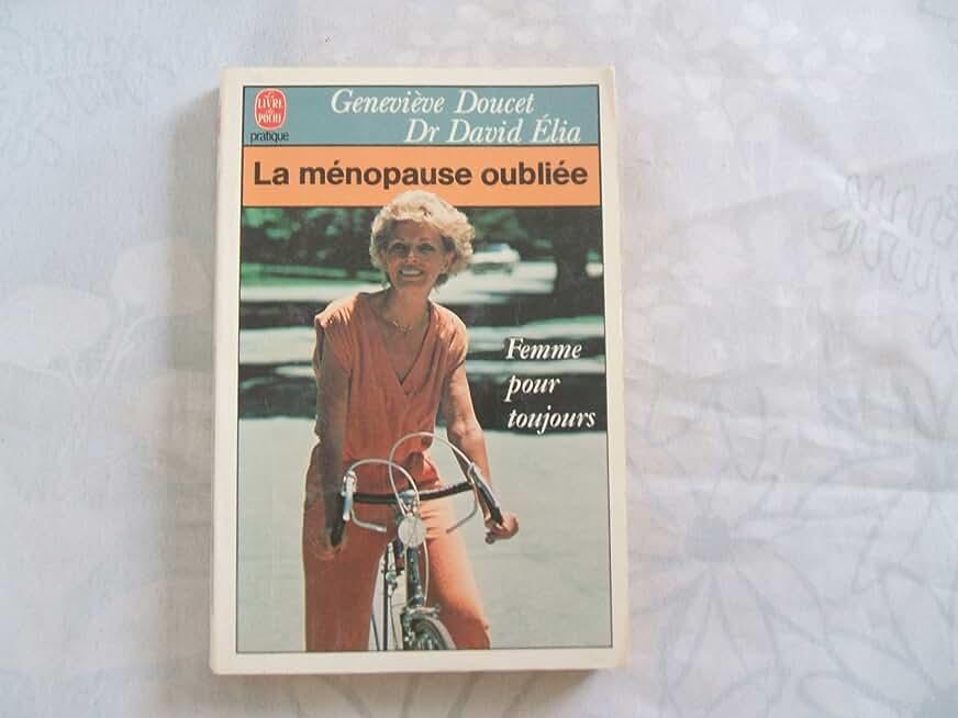 GENEVIEVE DOUCET//DR DAVID ELIA//LA MENOPAUSE OUBLIEE//FEMME POUR TOUJOURS//HACHETTE//N°7911//1987