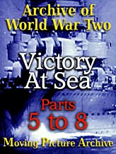 Archive of World War Two - Victory at Sea - Parts 5 to 8