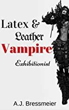 Latex & Leather Vampire Exhibitionist (English Edition)