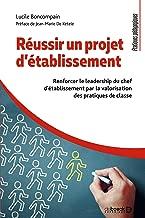 Réussir un projet d'établissement : Renforcer le le leadership du chef d'établissement par la valorisation des pratiques de classe (Pratiques pédagogiques) (French Edition)