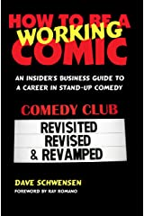 How To Be A Working Comic: An Insider's Business Guide To A Career In Stand-Up Comedy - Revisited, Revised & Revamped Kindle Edition