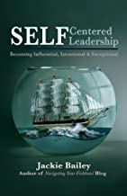 SELF Centered Leadership: Becoming Influential, Intentional and Exceptional