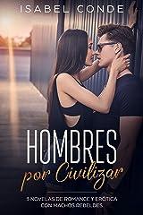 Hombres por Civilizar: 3 Novelas de Romance y Erótica con Machos Rebeldes (Colección Romántica y Erótica) Versión Kindle